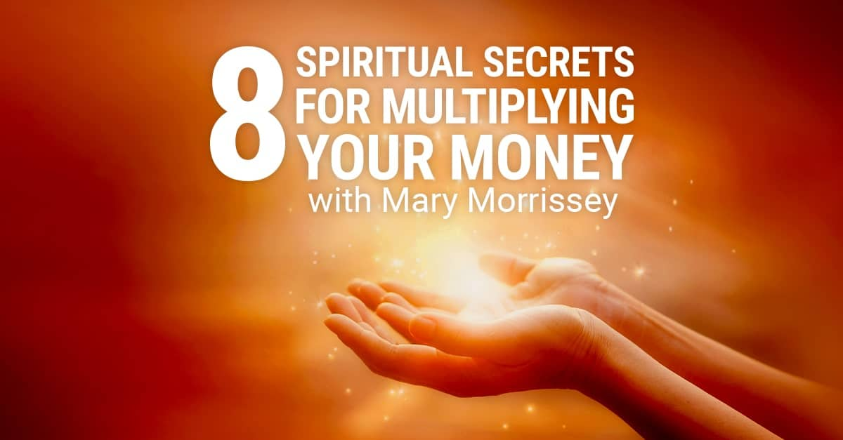 8 Spiritual Secrets for Multiplying Your Money Free Download - Mary Morrisey